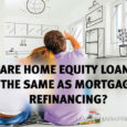 Are Home Equity Loans the Same as Mortgage Refinancing