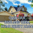 Cash-Out refinancing, Rate and Term Refinancing and Home Equity Loans