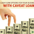 Get Cash Flow Options For Your Business With Caveat Loans