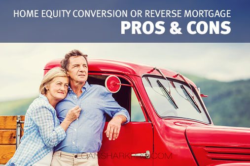 Home Equity Conversion or Reverse Mortgage Pros and Cons