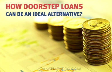 How Doorstep Loans Can be an Ideal Alternative